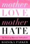 Mother Love/Mother Hate: The Power of Maternal Ambivalence