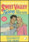 Elizabeth the Hero (Sweet Valley Twins, #74)
