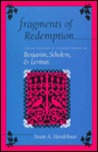 Fragments of Redemption: Jewish Thought and Literary Theory in Benjamin, Scholem, and Levinas