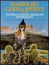 Warriors, Gods and Spirits from Central and South American Mythology