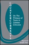 Countercurrents: On the Primacy of Texts in Literary Criticism