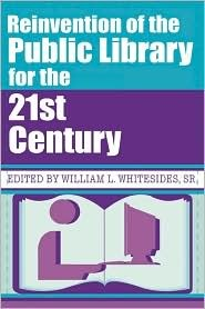 Reinvention Of The Public Library For The 21st Century by William L. Whitesides