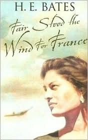 Fair Stood the Wind for France by H.E. Bates