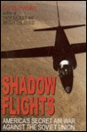 Shadow Flights: America's Secret Air War against the Soviet Union