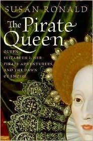 The Pirate Queen Queen Elizabeth I, Her Pirate Adventurers, a... by Susan Ronald