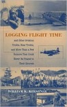 Logging Flight Time: And Other Aviation Truths, Near Truths, and More Than a Few Rumors That Could Never Be Traced to Their Sources