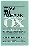 How to Raise an Ox: Zen Practice as Taught in Zen Master Dogen's Shobogenzo, Including Ten Newly Translated Essays