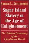 Sugar Island Slavery in the Age of Enlightenment: The Political Economy of the Caribbean World