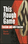 This Rough Game: Fascism and Anti-Fascism