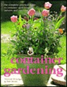 Container Gardening: The Complete Practical Guide to Container Gardening, Indoors and Outdoors