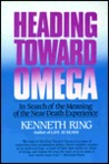 Heading Toward Omega: In Search of the Meaning of the Near-Death Experience