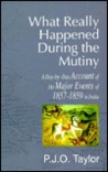 What Really Happened During the Mutiny: A Day-By-Day Account of the Major Events of 1857-59 in India