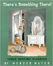 There's Something There! Three Bedtime Classics by Mercer Mayer