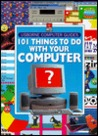 101 Things to Do with Your Computer