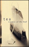 Tea: Essence of the Leaf