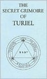 The Secret Grimoire Of Turiel: Being A System Of Ceremonial Magic Of The Sixteenth Century