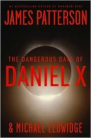 The Dangerous Days of Daniel X by James Patterson