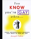 You Know You're Gay When . . . by Joseph Cohen