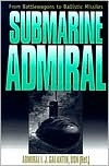 Submarine Admiral: FROM BATTLEWAGONS TO BALLISTIC MISSILES