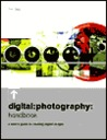 Digital: Photography: Handbook: A User's Guide to Creating Digital Images