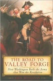 The Road to Valley Forge: How Washington Built the Army that Won the Revolution