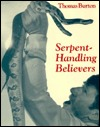 Serpent-Handling Believers by Thomas G. Burton
