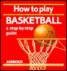 How to Play Basketball: A Step-By-Step Guide