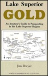 Lake Superior Gold: An Amateur's Guide to Prospecting in the Lake Superior Region