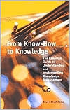 From Know-How to Knowledge: The Essential Guide to Understanding and Implementing Knowledge Management