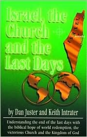 Israel, the Church and the Last Days by Dan Juster