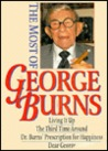 The Most Of George Burns: A Collection Consisting Of Living It Up, The Third Time Around, Dr. Burn's Prescription For Happiness, And Dear George
