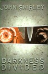 Darkness Divided by John Shirley