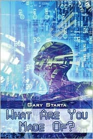 What Are You Made Of? by Gary Starta