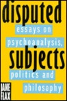 Disputed Subjects: Essays on Psychoanalysis, Politics, and Philosophy