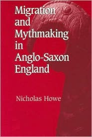 Migration and Mythmaking in Anglo-Saxon England by Nicholas Howe