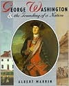 George Washington and the Founding of A Nation by Albert Marrin