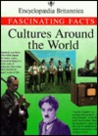 Cultures Around The World (Encyclopedia Britannica Fascinating Facts Series)