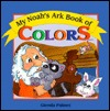 My Noahs Ark Book of Colors