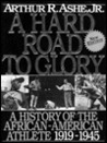 A Hard Road To Glory: A History Of The African American Athlete: Vol 2. 1919 1945 (Hard Road To Glory)