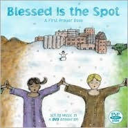 Blessed Is the Spot: A First Prayer Book