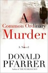 A Common Ordinary Murder: A Novel