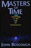 Masters Of Time: Cosmology At The End Of Innocence