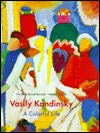 Vasily Kandinsky: A Colorful Life: The Collection of the Lenbachhaus, Munich