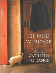 I Asked Cathleen to Dance by Gerard Windsor