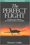 The Perfect Flight: The Pilot���s Greatest Challenge-The Search for Excellence in Every Flight
