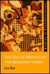The Social History Of The Brazilian Samba (Ashgate Studies In Ethnomusicology) (Ashgate Studies In Ethnomusicology)