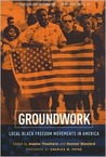 Groundwork: Local Black Freedom Struggles in America