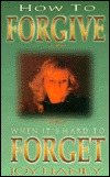How to Forgive When It's Hard to Forget by Joy Haney