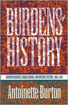 Burdens of History: British Feminists, Indian Women, and Imperial Culture, 1865-1915