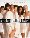 Andre Talks Hair! by Andre Walker